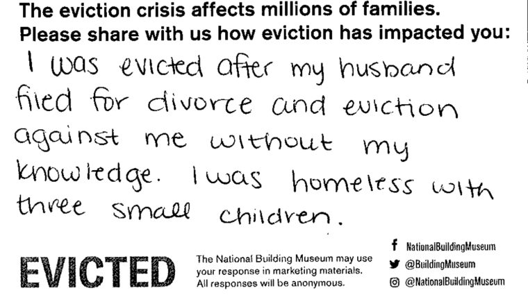I was evicted after my husband filed for divorce and eviction against me without my knowledge. I was homeless with three small children.